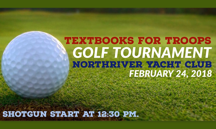 Textbooks for Troops Golf Tournament Northriver Yacht Club February 24, 2018 Shotgun start at 12:30 p.m.