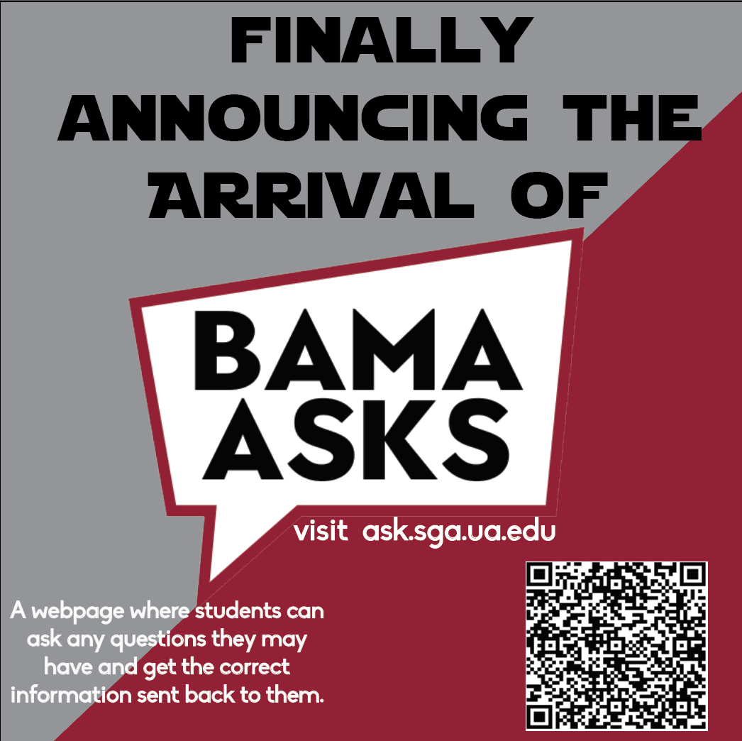 Finally announcing the arrival of Bama Asks. Visit ask.sga.ua.edu A webpage where students can ask any question and get the correct information sent back to them